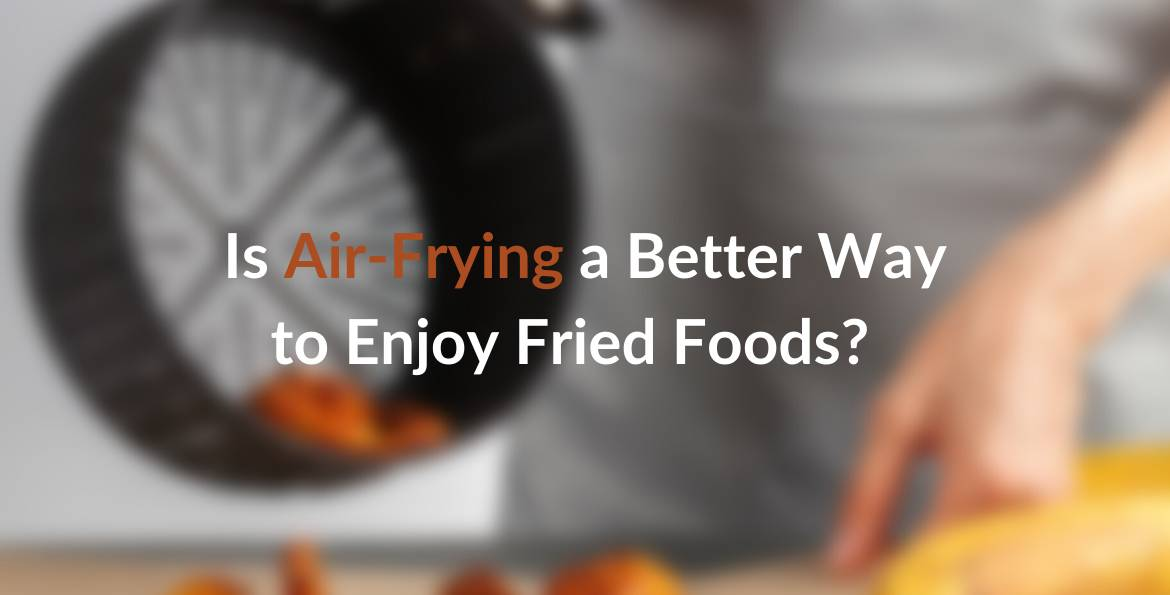 """CookinGenie blog image for """"Air-frying a better way to enjoy fried foods"""""""
